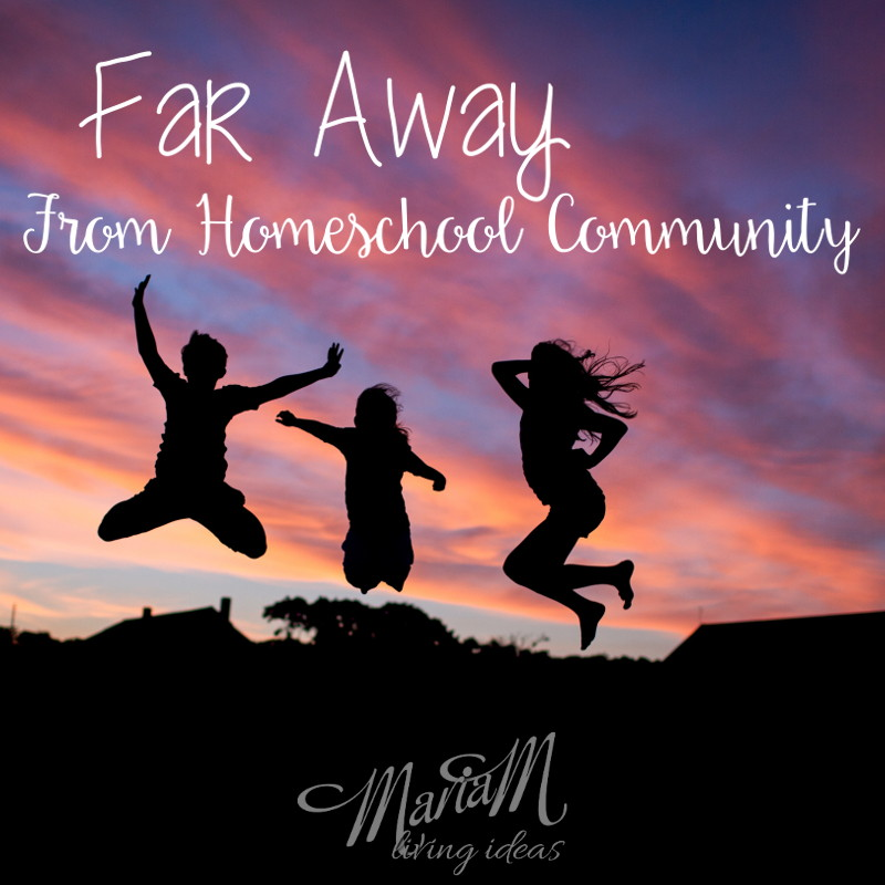 far away from homeschool community